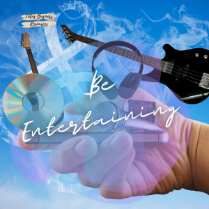 A BLUE GRADIENT BACKGROUND WITH A HAND HOLDING A GUITAR, HEADPHONES, AND A CD WIH THE WORDS BE ENTERTAINING IN WHITE SCRIPT